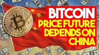 Bitcoin Price FUTURE DEPENDS ON CHINA - Here's Why China Could Have a HUGE Impact On Bitcoin