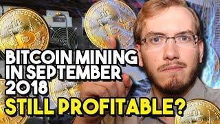 Bitcoin Mining in September 2018 - Still Profitable?