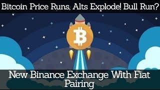 Crypto News | Bitcoin Price Runs, Alts Explode! Bull Run? New Binance Exchange With Fiat Pairing