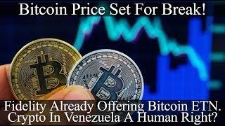 Bitcoin Price To Break! Fidelity Offering Bitcoin ETN. Crypto In Venezuela A Human Right?