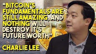 """Bitcoin's Fundamentals ARE STILL AMAZING, And Nothing Will Destroy It's Future Worth"" - Charlie Lee"