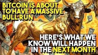 Bitcoin Is ABOUT TO HAVE A MASSIVE BULL RUN - Here's What We Know Will Happen In The NEXT MONTH