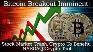 Crypto News | Bitcoin Breakout Imminent! Stock Market Crash, Crypto To Benefit! NASDAQ Crypto Tool