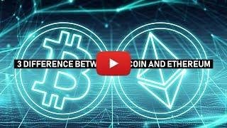THREE DIFFERENCES BETWEEN BITCOIN AND ETHEREUM