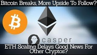 Crypto News | Bitcoin Breaks, More Upside To Follow? ETH Scaling Delays Good News For Other Cryptos?
