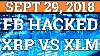 FACEBOOK HACKED! RIPPLE XRP VS STELLAR XLM! CRYPTOCURRENCY PRICE + NEWS 2018 | BITCOIN DAY TRADING