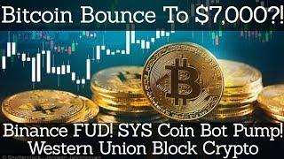 Crypto News | Bitcoin Bounce To $7,000?! Binance FUD! SYS Coin Bot Pump! Western Union Block Crypto