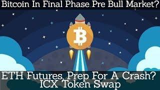 Crypto News | Bitcoin In Final Phase Pre Bull Market? ETH Futures, Prep For A Crash? ICX Token Swap