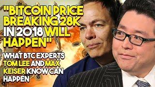 """Bitcoin Price BREAKING 28K In 2018 Will HAPPEN"" - What BTC Experts Tom Lee Keiser KNOW Can Happen"