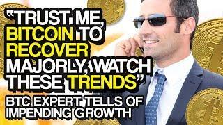 """Trust Me, BITCOIN To RECOVER Majorly, Watch These TRENDS"" - BTC Expert Tells Of Impending Growth"
