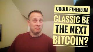 Is Ethereum Classic the Next Bitcoin?