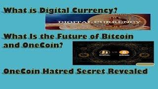 What is Digital Currency & What Is the Future of Bitcoin and OneCoin