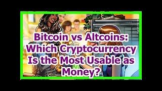 Today News - Bitcoin vs Altcoins: Which Cryptocurrency Is the Most Usable as Money?