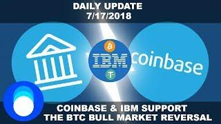 Huge News For Coinbase & IBM! Has The Bitcoin Bull Market Begun? | Daily Crypto News 7/17/2018