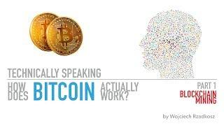 How does bitcoin actually work? Part 1 - blockchain & mining