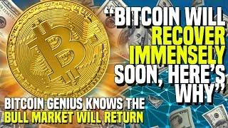 """Bitcoin Will RECOVER IMMENSELY Soon, Here's Why"" - Bitcoin Genius Knows The BULL MARKET WILL RETURN"