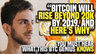 """Bitcoin Will RISE BEYOND 20K By 2019, And HERE'S WHY"" - You Must Hear What This BTC Genius KNOWS"