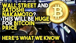 Wall Street And SATOSHI NAKAMOTO? This Will BE HUGE For Bitcoin Price - Here's What We Know