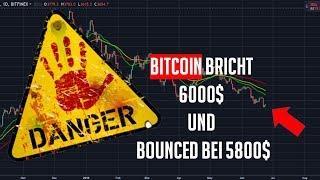 BITCOIN BRICHT 6000$ ... aber bounced von 5800$