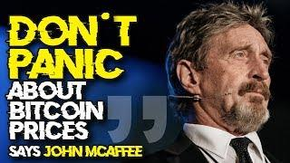 """""""Don't PANIC ABOUT BITCOIN PRICES"""" - John McAffee Reassures Investors That Bitcoin Is Safe"""