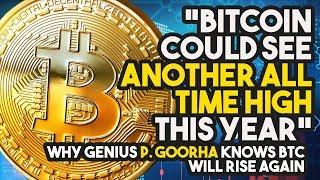 """Bitcoin Could See ANOTHER ALL TIME HIGH This Year"" - Why Genius P. Goorha Knows BTC Will RISE AGAIN"