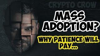 Crypto Mass Adoption Is Coming, But.... Why Patience In Crypto Will Pay ????