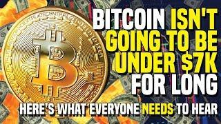 Bitcoin ISN'T GOING TO BE UNDER $7K For Long - Here's What Everyone NEEDS To Hear
