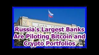 Today News - Russias Largest Banks Are Piloting Bitcoin and Crypto Portfolios