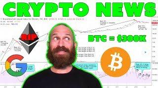 ETH Dying | Google Enters Blockchain | Bitcoin to $300K by...