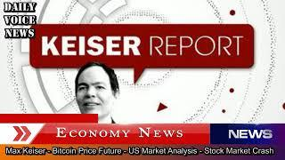 Max Keiser - Bitcoin Price Future - US Market Analysis - Stock Market Crash