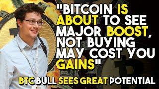 """Bitcoin IS ABOUT To See Major BOOST, Not Buying May Cost You GAINS"" - BTC Bull SEES GREAT Potential"