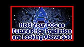 Today News - Hold Your EOS as Future Price Prediction are Looking Above $30