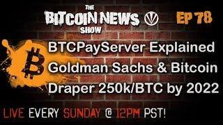 The Bitcoin News Show #78 - BTCPayServer explained, Goldman Sachs, Draper - 250k/BTC by 2022