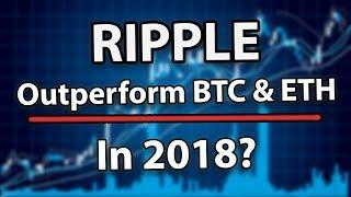 Ripple (XRP) May Outperform Bitcoin (BTC) And Ethereum (ETH) Again In 2018!