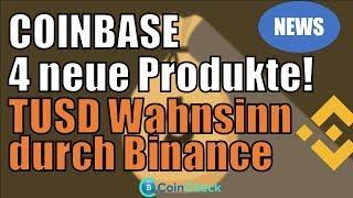 Coinbase kündigt 4 neue Produkte an, TrueUSD Wahnsinn durch Binance . Bitcoin & Krypto News 16.05.18