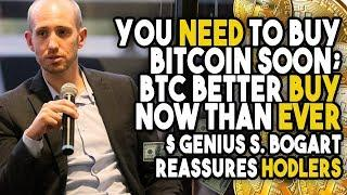 """You NEED To Buy Bitcoin Soon; BTC Better BUY Now Than EVER"" - $ Genius S. Bogart Reassures HODLERS"
