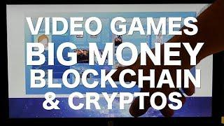 Video Games, Big Money, Blockchain & Cryptos