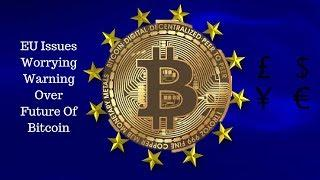 ALERT! EU Issues Worrying Warning Over Future Of Bitcoin