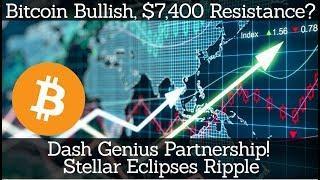 Crypto News | Bitcoin Bullish, $7,400 Resistance? Dash Genius Partnership! Stellar Eclipses Ripple