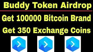 Buddy Token Airdrop Update !  Get 350 Exchange Coins !  Get 100000 Bitcoin Brand Token Free