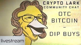 Crypto Lark Community Chat - OTC Bitcoin and Tasty Dip Buying
