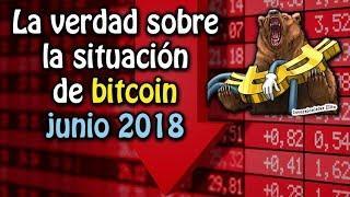 la verdad sobre la situación de bitcoin junio 2018 [Video Especial]