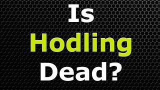 Attention All Bitcoin Hodlers - Is Hodling Dead?