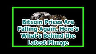 Today News - Bitcoin Prices Are Falling Again. Heres Whats Behind the Latest Plunge