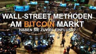 BITCOIN WALL-STREET METHODEN | ZUVIEL EINFLUSS ?