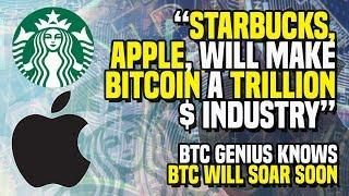 """STARBUCKS, APPLE, Will Make BITCOIN A TRILLION $ Industry"" - BTC Genius Knows BTC WILL SOAR SOON"