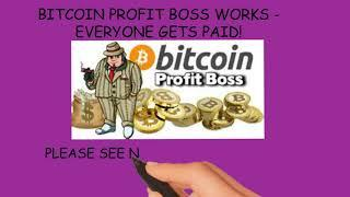 BITCOIN PROFIT  BOSS WORKS  EVERYONE GETS  PAID!