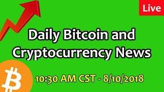 Daily Bitcoin and Cryptocurrency News 8/10/2018