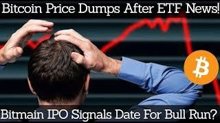 Crypto News | Bitcoin Price Dumps After ETF News! Bitmain IPO Signals Date For Bull Run?