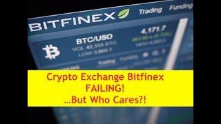 Crypto Exchange Bitfinex Failing...Good Riddance!! (Bix Weir)